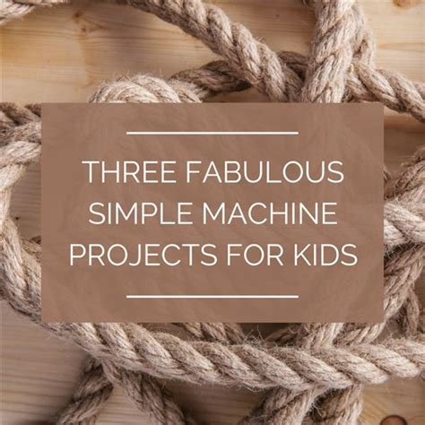 Three Simple Machine Projects for Kids: Fabulous & Fun to Make